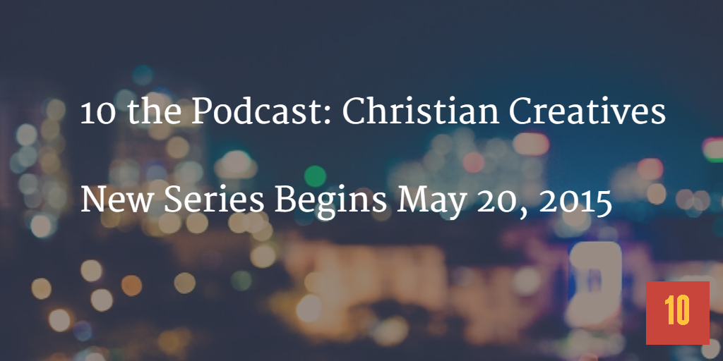 10 the Podcast - Christian Creatives