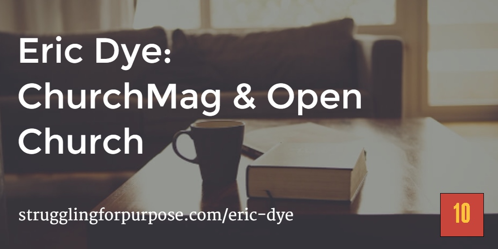 Eric Dye: ChurchMag and Open Church — 10 the Podcast