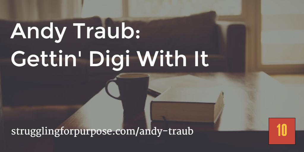 Andy Traub: Gettin' Digi With It — 10 the Podcast