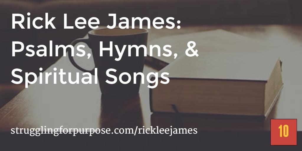 Rick Lee James: Psalms, Hymns, & Spiritual Songs