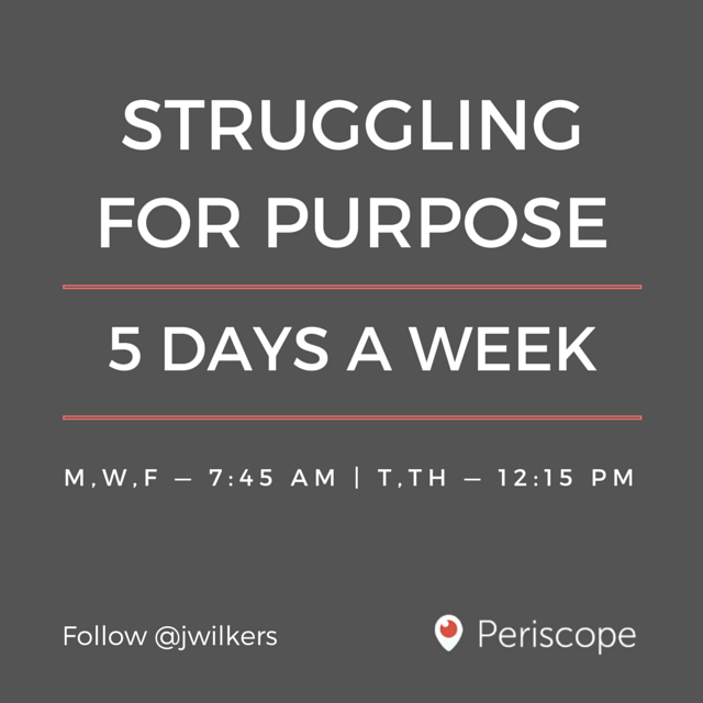 Struggling for Purpose Periscope Schedule