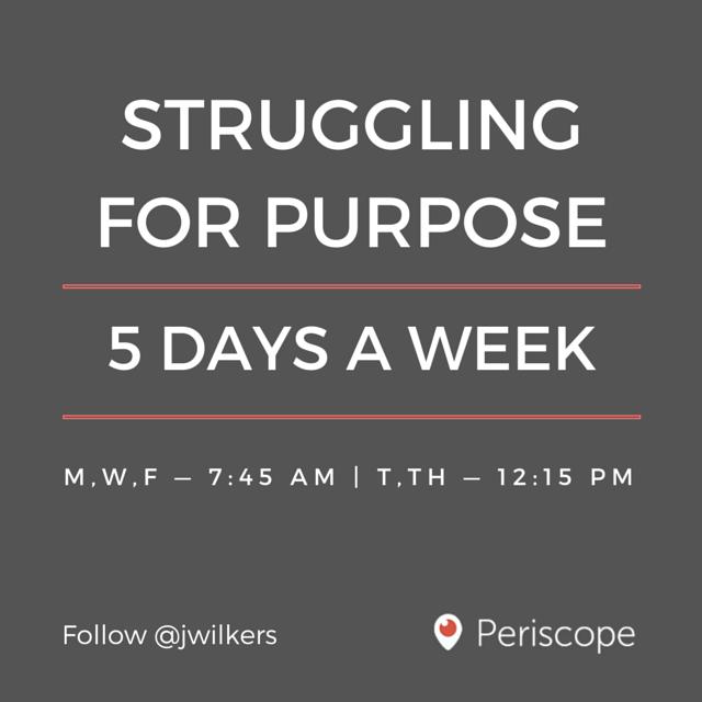 Struggling for Purpose Periscope Schedule