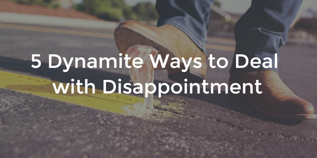 5 Dynamite Ways to Deal with Disappointment – 10 the Podcast