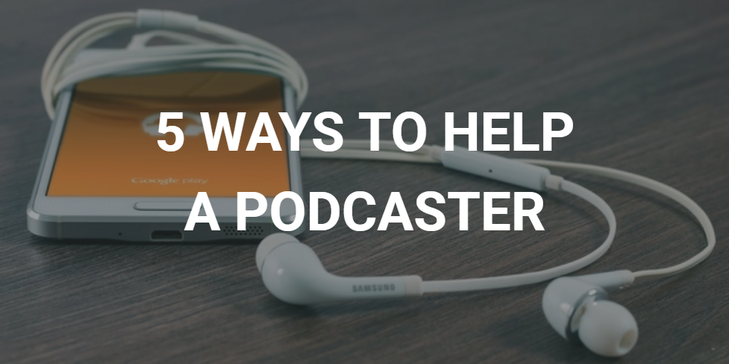 5 Ways to help Your Favorite Podcaster