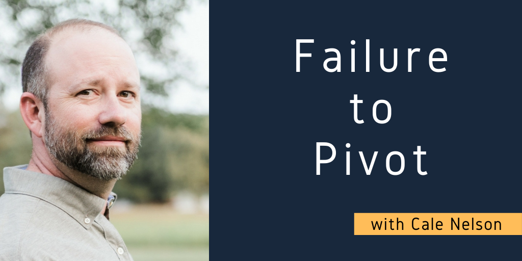 Failure to Pivot with Cale Nelson [STR4P 22]