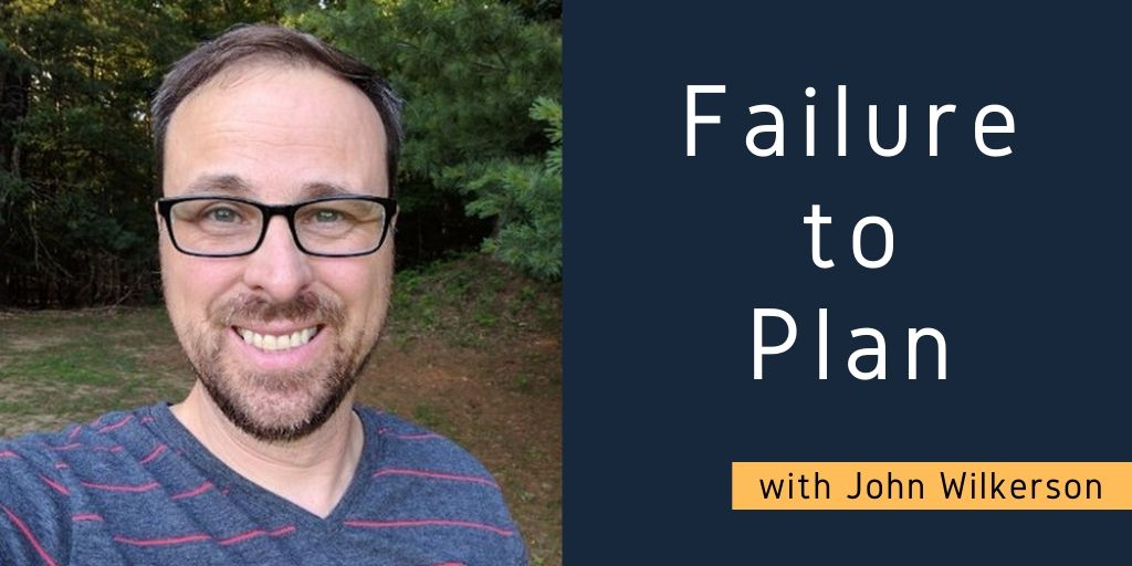 Failure to Plan with John Wilkerson